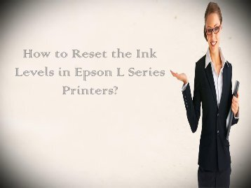 How to Reset the Ink Levels in Epson L Series of Printers?