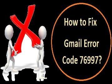 How to Fix Gmail Error Code 76997? 1-800-243-0019