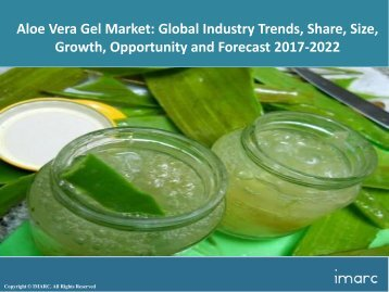 Global Aloe Vera Gel Market Share, Size, Price Trends and Forecast 2017-2022
