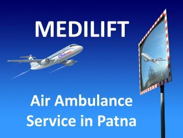 Hi Tech and Low Fare Air Ambulance Service in Patna by Medilift