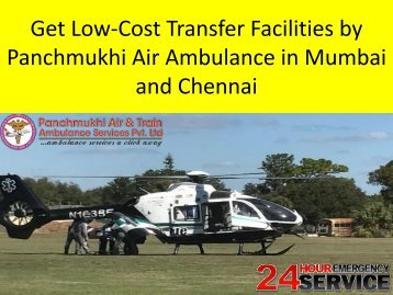 Get Low-Cost Transfer Facilities by Panchmukhi Air Ambulance in Mumbai and Chennai