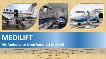 Medilift Air Ambulance from Varanasi to Delhi Available at Affordable Price