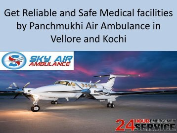Get Reliable and Safe Medical facilities by Panchmukhi Air Ambulance in Vellore and Kochi