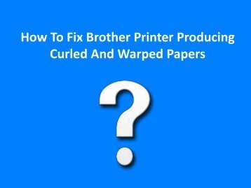 How to Fix Brother Printer Producing Curled and Warped Papers?