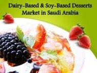 Dairy-Based & Soy-Based Desserts Market in Saudi Arabia