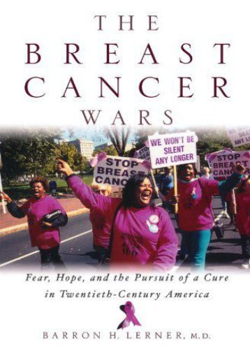 Download [PDF] The Breast Cancer Wars: Hope, Fear, and the Pursuit of a Cure in Twentieth-Century America - Read Unlimited eBooks and Audiobooks