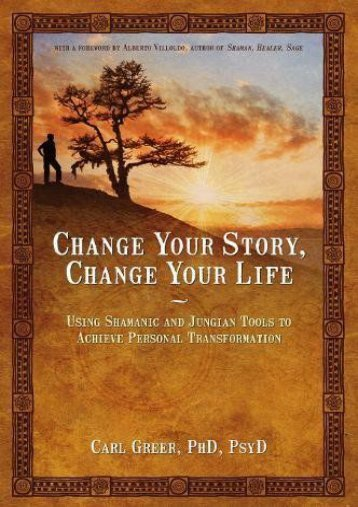 Online [PDF] Change Your Story, Change Your Life: Using Shamanic and Jungian Tools to Achieve Personal Transformation - All Ebook Downloads