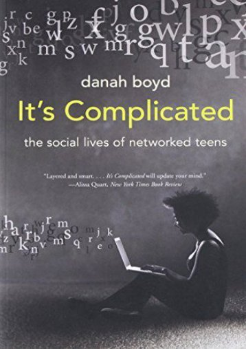 [PDF] It s Complicated: The Social Lives of Networked Teens - Read Unlimited eBooks and Audiobooks