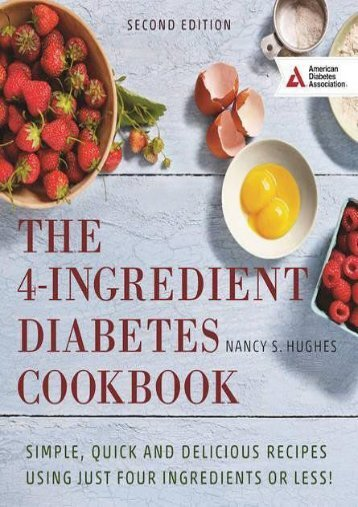 Online Book The 4-Ingredient Diabetes Cookbook: Simple, Quick and Delicious Recipes Using Just Four Ingredients or Less! - All Ebook Downloads