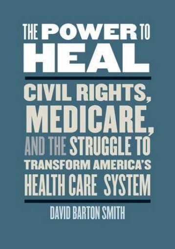 PDF The Power to Heal: Civil Rights, Medicare, and the Struggle to Transform America s Health Care System - All Ebook Downloads