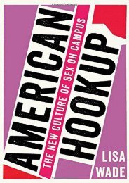 PDF American Hookup: The New Culture of Sex on Campus - Read Unlimited eBooks and Audiobooks
