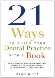PDF 21 Ways to Build Your Dental Practice With a Book: How To Stand Out In A Crowded Market And Dramatically Differentiate Yourself As The Authority, Celebrity and Expert - Read Unlimited eBooks and Audiobooks