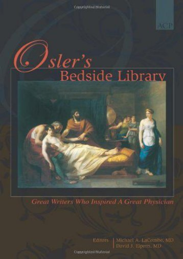 Read Online (PDF) Osler s Bedside Library: Great Writers Who Inspired a Great Physician - All Ebook Downloads
