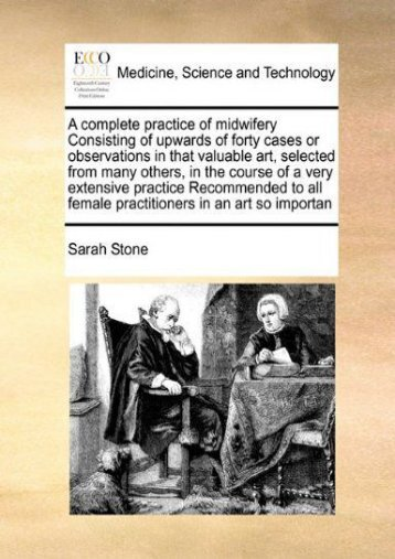 Online [PDF] A complete practice of midwifery Consisting of upwards of forty cases or observations in that valuable art, selected from many others, in the course ... female practitioners in an art so importan - Read Unlimited eBooks and Audiobooks