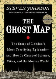 Download [PDF] The Ghost Map: The Story of London s Most Terrifying Epidemic--And How It Changed Science, Cities, and the Modern World - All Ebook Downloads