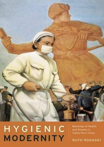 Online [PDF] Hygienic Modernity: Meanings of Health and Disease in Treaty-Port China - All Ebook Downloads