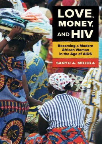 Download [PDF] Love, Money, and HIV: Becoming a Modern African Woman in the Age of AIDS - All Ebook Downloads