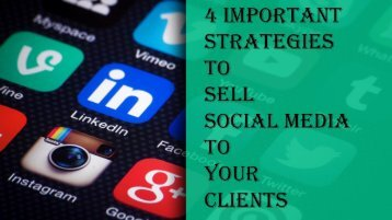 4 Important Strategies to Sell Social Media to Your Clients