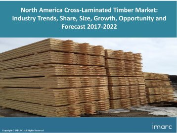 North America Cross Laminated Timber Market Price Trends, Size, Share And Forecast 2017-2022