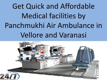 Get Quick and Affordable Medical facilities by Panchmukhi Air Ambulance  in Vellore and Varanasi
