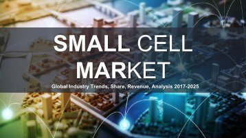 Small Cell Market Trends, Share, Revenue, Analysis 2017-2025