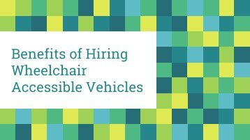 Benefits of Hiring Wheelchair Accessible Vehicles