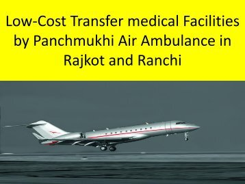 Low-Cost Transfer medical Facilities by Panchmukhi Air Ambulance in Rajkot and Ranchi
