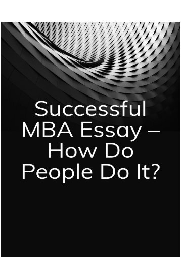 Successful MBA Essay – How Do People Do It?