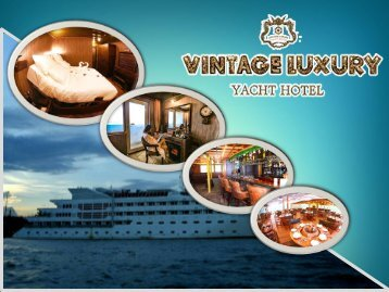 Come and Experience the Great Attractions in Myanmar with Vintage Luxury Yacht Hotel
