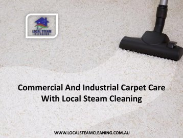 Commercial And Industrial Carpet Care With Local Steam Cleaning