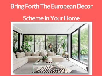 Bring Forth The European Decor Scheme In Your Home