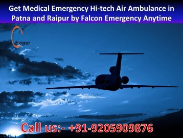 Get Medical Emergency Hi-tech Air Ambulance in Patna and Raipur by Falcon Emergency Anytime