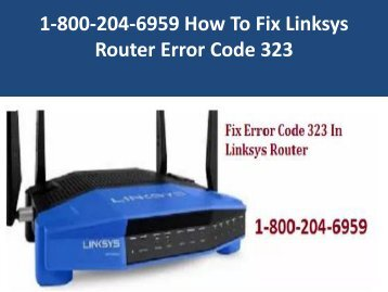 1-800-204-6959 Steps To Fix Linksys Router Error Code 323