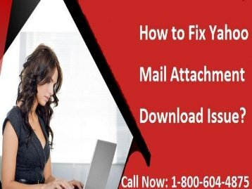 How to Fix Yahoo Mail Attachment Download Issue? 1-800-604-4875