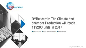 QYResearch: The Climate test chamber Production will reach 119280 units in 2017
