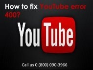 Fix YouTube Error 400 Call 0 (800) 090-3966 helpline Number