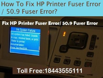 Dial 1(844)355-5111 How To Fix HP Printer 50.9 Fuser Error