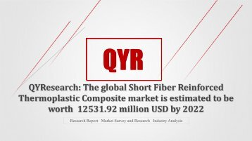 QYResearch: The global Short Fiber Reinforced Thermoplastic Composite market is estimated to be worth 12531.92 million USD by 2022