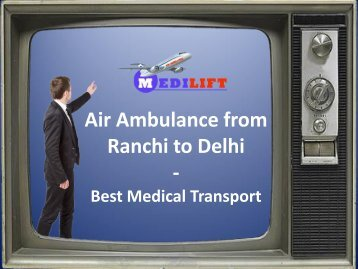 Pick Low Fare Air Ambulance from Ranchi to Delhi by Medilift Anytime