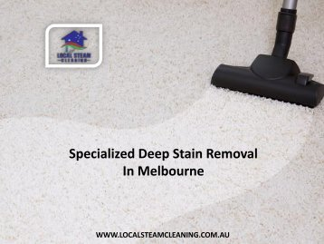 Specialized Deep Stain Removal In Melbourne