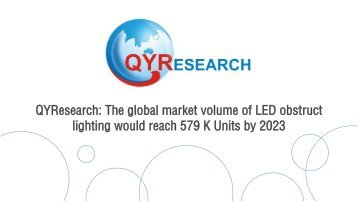 QYResearch: The global market volume of LED obstruct lighting would reach 579 K Units by 2023