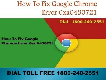 1866-218-2512 How To Fix Google Chrome Error 0xa0430721