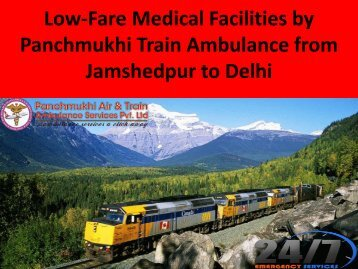Low-Fare Medical Facilities by Panchmukhi Train Ambulance from Jamshedpur to Delhi
