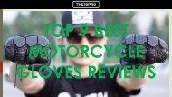 Top 9 Best Motorcycle Gloves Reviews