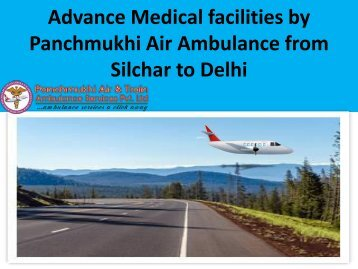 Advance Medical facilities by Panchmukhi Air Ambulance from Silchar to Delhi