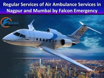 Regular Services of Air Ambulance Services in Nagpur and Mumbai by Falcon Emergency
