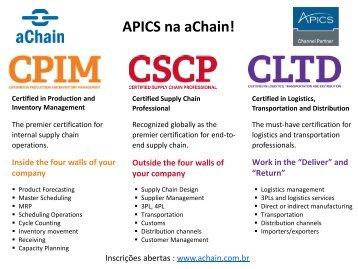 APICS na aChain! Certificações CPIM, CSCP, CLTD.  Conheça também PPCP, CS&OP, CDFP, CFP&A e CPSM.