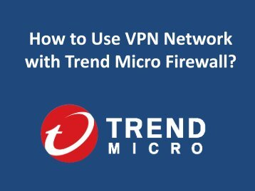 How to Use VPN Network with Trend Micro Firewall?