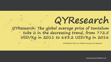 QYResearch: The global average price of tantalum tube is in the decreasing trend, from 772.5 USD/Kg in 2011 to 683.2 USD/Kg in 2016