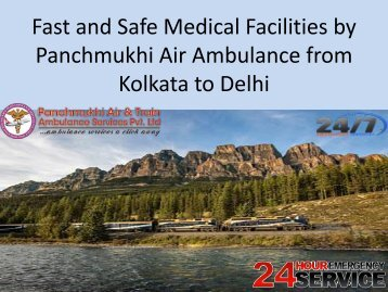Fast and Safe Medical Facilities by Panchmukhi Air Ambulance from Kolkata to Delhi